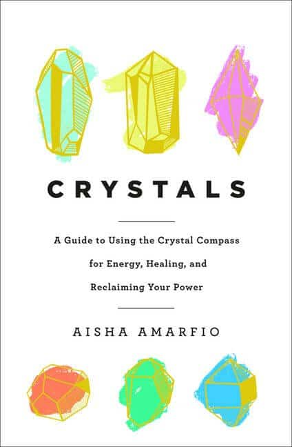 Crystals, A Guide for Energy, Healing, and Reclaiming Your Power
